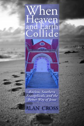 When Heaven and Earth Collide: Racism, Southern Evangelicals, and the Better Way of Jesus