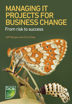 Managing IT Projects For Business Change: From risk to success