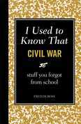 I Used to Know That: Civil War