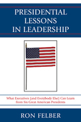 Presidential Lessons in Leadership: What Executives (and Everybody Else) Can Learn from Six Great American Presidents