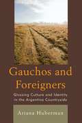 Gauchos and Foreigners: Glossing Culture and Identity in the Argentine Countryside