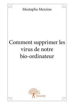 Comment supprimer les virus de notre bio-ordinateur