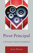 Pivot Principal: A Principal's Guide to Excellence