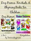 Dog Poems For Kids: Rhyming Books For Children - Dog & Unicorn Jerks: 2 in 1 Compilation Of Volume 1 & 3