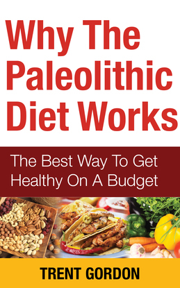 Why The Paleolithic Diet Works: The Best Way To Get Healthy On A Budget