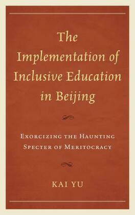 The Implementation of Inclusive Education in Beijing: Exorcizing the Haunting Specter of Meritocracy