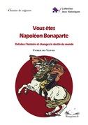 Vous êtes Napoléon Bonaparte : refaites l'histoire et changez le destin du monde
