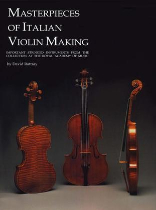 Masterpieces of Italian Violin Making (1620-1850): Important Stringed Instruments from the Collection at the Royal Academy of Music