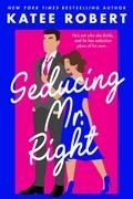 Seducing Mr. Right (A Come Undone Novella)