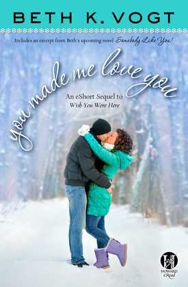 You Made Me Love You: an eShort Sequel to Wish You Were Here