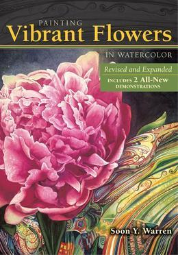 Painting Vibrant Flowers in Watercolor: Revised & Expanded
