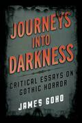 Journeys into Darkness: Critical Essays on Gothic Horror