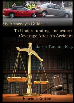 My Attorney's Guide ... To Understanding Insurance Coverage After An Accident: (Florida Edition)