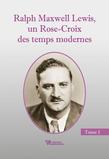Ralph Maxwell Lewis, un Rose-Croix des temps modernes T1