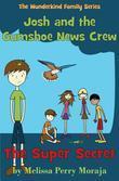 The Super Secret: Josh and the Gumshoe News Crew