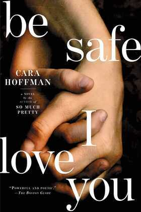 Be Safe I Love You: A Novel