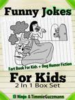 Funny Jokes For Kids: Fart Book For Kids + Dog Humor Fiction - 2 In 1 Box Set Compilation