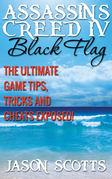 Assassin's Creed IV Black Flag: The Ultimate Game Tips, Tricks and Cheats Exposed!