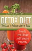 Detox Diet: The Way To Rejuvenate the Body: How to Lose Weight and Increase Longevity