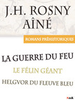 La Guerre du Feu et autres romans préhistoriques de J.H. Rosny Aîné