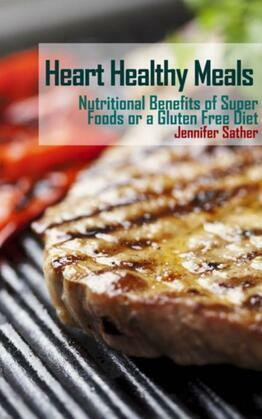 Heart Healthy Meals: Nutritional Benefits of Super Foods or a Gluten Free Diet