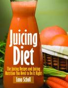 Juicing Diet: Juicing Recipes and Juicing Nutrition You Need to Do It Right
