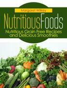 Nutritious Foods: Nutritious Grain Free Recipes and Delicious Smoothies