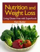 Nutrition and Weight Loss: Living Gluten Free with Superfoods