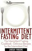 Intermittent Fasting Diet: The Intermittent Fasting Cookbook - Delicious Recipes for the Intermittent Diet
