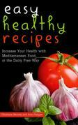 Easy Healthy Recipes: Increase Your Health with Mediterranean Food, or the Dairy Free Way