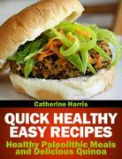 Quick Healthy Easy Recipes: Healthy Paleolithic Meals and Delicious Quinoa