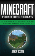 Minecraft Pocket Edition Cheats: 70 Top Minecraft Essential Pocket Edition Cheats Guide Exposed!