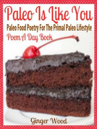 Paleo Is Like You: Paleo Food Poetry For The Primal Paleo Lifestyle - Poem A Day Book (Perfect Poem For Mom Paleo Gift & Paleo Diet For Beginners Guid