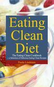 Eating Clean Diet: The Eating Clean Cookbook: A Selection of Delicious Eating Clean Recipes