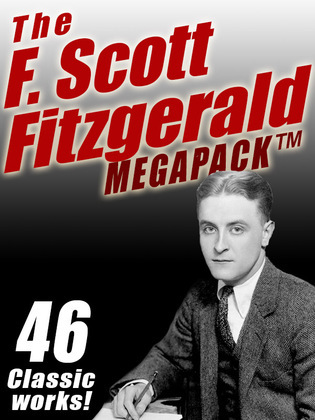 The F. Scott Fitzgerald MEGAPACK ®: 46 Classic Works