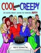 Cool Versus Creepy: An Aging Man's Guide to Turning Fifty