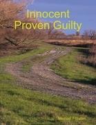 Innocent Proven Guilty