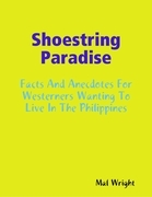 Shoestring Paradise - Facts and Anecdotes for Westerners Wanting to Live in the Philippines