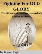 Fighting for Old Glory: The Stories of Eastern Kentucky's Union Soldiers