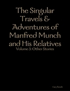The Singular Travels & Adventures of Manfred Munch and His Relatives Vol. 3