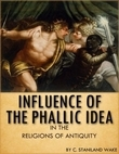 Influence of the Phallic Idea in the Religions of Antiquity