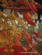 Aborted Priesthood
