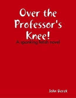 Over the Professor's Knee!
