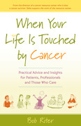 When Your Life Is Touched by Cancer: Practical Advice and Insights for Patients, Professionals, and Those Who Care