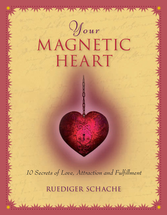 Your Magnetic Heart: 10 Secrets of Attraction, Love and Fulfillment