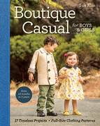 Boutique Casual for Boys & Girls: 17 Timeless Projects ? Full-Size Clothing Patterns ? Sizes 12 months to 5 years