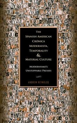 The Spanish American Crónica Modernista, Temporality and Material Culture: Modernismo's Unstoppable Presses