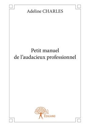 Petit manuel de l'audacieux professionnel