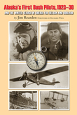 Alaska's First Bush Pilots, 1923-30: And The Winter In Siberia For Eielson and Borland