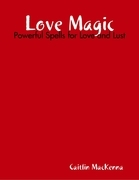 Love Magic: Powerful Spells for Love and Lust